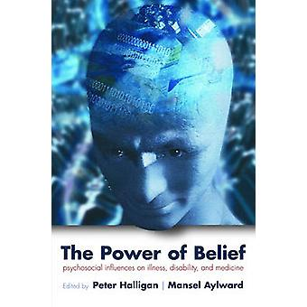 The Power of Belief Psychological Influence on Illness Disability and Medicine by Halligan & Peter