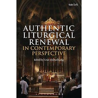 Authentic Liturgical Renewal in Contemporary Perspective by Lang & Uwe Michael