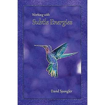 Working With Subtle Energies by Spangler & David