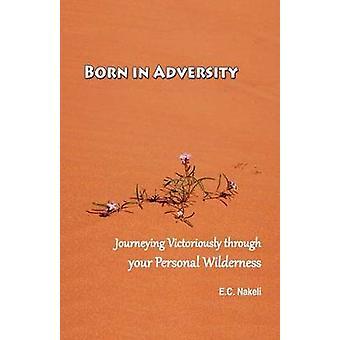 Born in Adversity by Nakeli & E. C.