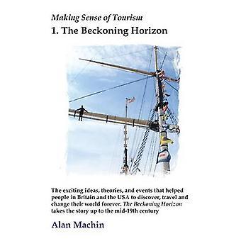Making Sense of Tourism 1 The Beckoning Horizon by Machin & Alan