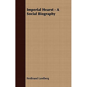 Imperial Hearst  A Social Biography by Lundberg & Ferdinand