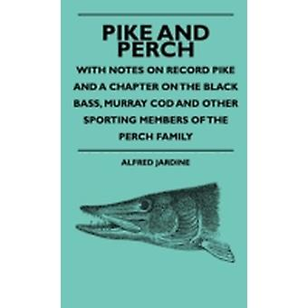 Pike And Perch  With Notes On Record Pike And A Chapter On The Black Bass Murray Cod And Other Sporting Members Of The Perch Family by Jardine & Alfred