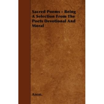 Sacred Poems  Being A Selection From The Poets Devotional And Moral by Anon.