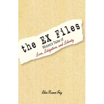 The Ex Files Womens Tales of Love Litigation and Liberty by Feig & Ellen Rosner