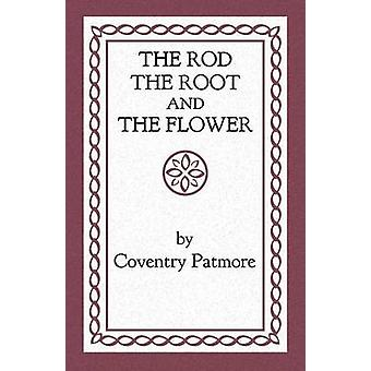 The Rod the Root and the Flower by Patmore & Coventry