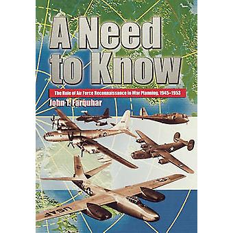 A Need to Know The Role of Air Force Reconnaissance in War Planning 19451953 by Farquhar & John T.