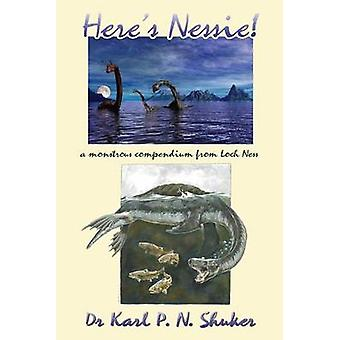 Heres Nessie A Monstrous Compendium from Loch Ness by Shuker & Karl P.N