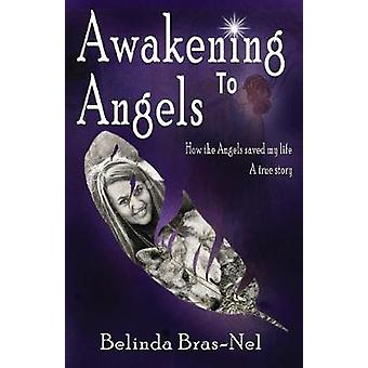 Awakening to Angels How the Angels saved my Life  A True Story by BrasNel & Belinda
