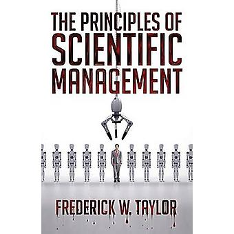 The Principles of Scientific Management by Taylor & Frederick Winslow
