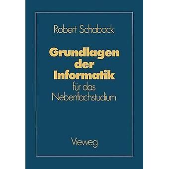 Grundlagen der Informatik  fr das Nebenfachstudium by Schaback & Robert