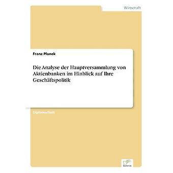 Die Analyse der Hauptversammlung von Aktienbanken im Hinblick auf Ihre Geschftspolitik by Planek & Franz