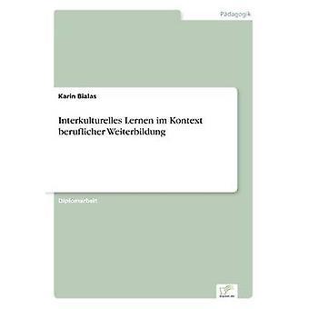 Interkulturelles Lernen im Kontext beruflicher Weiterbildung by Bialas & Karin
