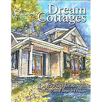 Dream Cottages 25 Plans for Retreats Cabins and Beach Houses by Tredway & Catherine
