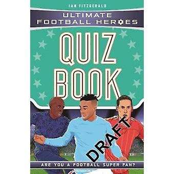 Ultimate Football Heroes Quiz Book by Ian Fitzgerald