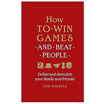 How to win games and beat people - Defeat and demolish your family and