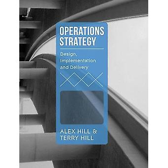 Operations Strategy - Design - Implementation and Delivery by Terry Hi