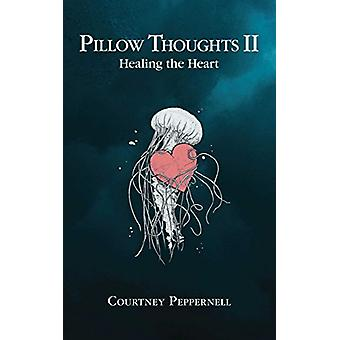 Pillow Thoughts II - Healing the Heart by Courtney Peppernell - 978144