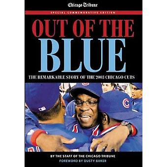 Out of the Blue - The Remarkable Story of the 2003 Chicago Cubs by Chi