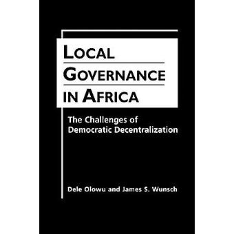 Local Governance in Africa - the Challenges of Democratic Decentraliza
