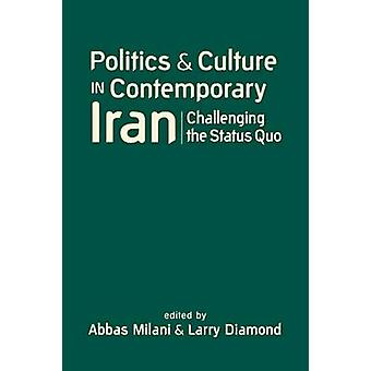 Politics and Culture in Contemporary Iran - Challenging the Status Quo