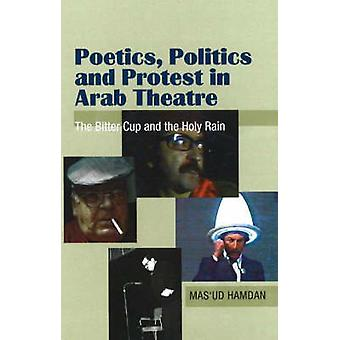 Poetics - Politics and Protest in Arab Theatre - The Bitter Cup and th