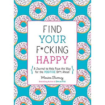 Find Your F*Cking Happy - A Journal to Help Pave the Way for Positive
