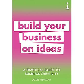 A Practical Guide to Business Creativity - Build your business on idea