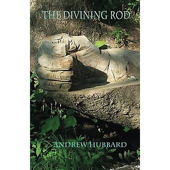 The Divining Rod by Andrew Hubbard - 9781925231311 Book
