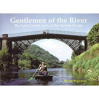 Gentlemen of the River  The Last Coraclemen of the Severn Gorge by Phyllis Blakemore