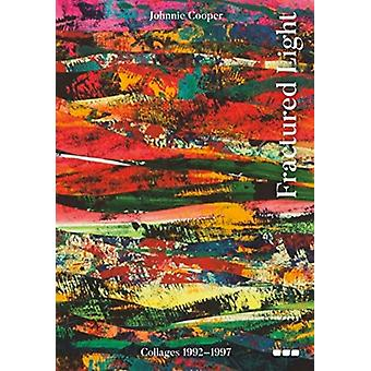 Fractured Light  Johnnie Cooper Collages 19921997 by Foreword by Mel Gooding & Contributions by Gabriela Pounds