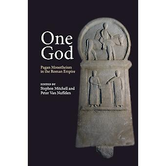 One God  Pagan Monotheism in the Roman Empire by Edited by Stephen Mitchell & Edited by Peter Van Nuffelen