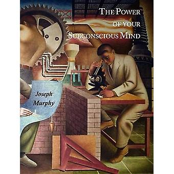 The Power of Your Subconscious Mind by Joseph Murphy - 9781614270195