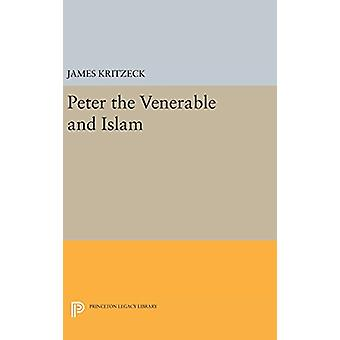 Peter the Venerable and Islam by James Aloysius Kritzeck - 9780691651