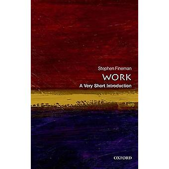 Work A Very Short Introduction door Fineman & Stephen Professor Emeritus aan de School of Management & University of Bath