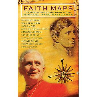 Faith Maps  Ten Religious Explorers from Newman to Joseph Ratzinger by Michael Paul Gallagher