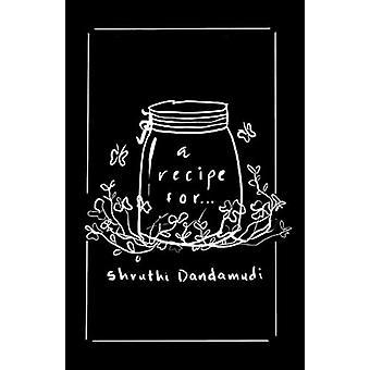 a recipe for... by Shruthi Dandamudi