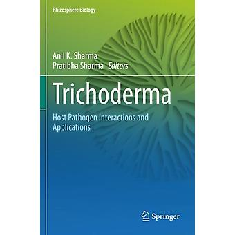 Trichoderma  Host Pathogen Interactions and Applications by Edited by Anil K Sharma & Edited by Pratibha Sharma