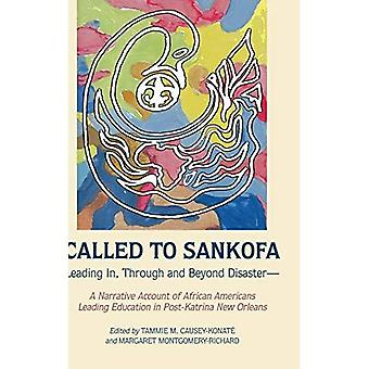 Called to Sankofa: Leading In, Through and Beyond Disaster-A Narrative Account� of African Americans Leading Education in Post-Katrina New Orleans (Black Studies and Critical� Thinking)