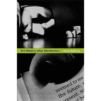 Historia del arte después de modernismo de Hans Belting - Caroline Saltzwedel - M