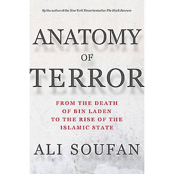 Anatomy of Terror - From the Death of bin Laden to the Rise of the Isl
