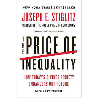 The Price of Inequality - How Today's Divided Society Endangers Our Fu