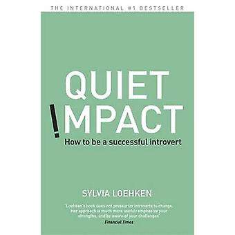 Quiet Impact - How to be a Successful Introvert by Sylvia Loehken - 97