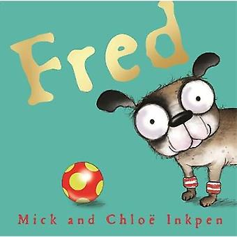 Fred by Mick Inkpen - Chloe Inkpen - 9781444929539 Book