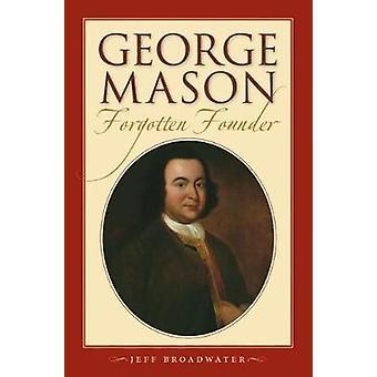 George Mason - glemt grunnlegger av Jeff Broadwater - 9781469642512 B