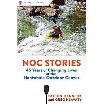 Noc Stories - Forty-Five Years of Changing Lives at the Nantahala Outd