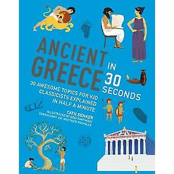 Ancient Greece in 30 Seconds - 30 fascinating topics for kid classicis