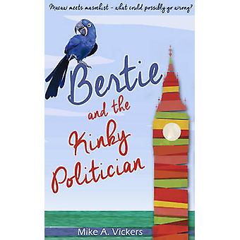Bertie and the Kinky Politician by Mike A. Vickers - 9781783752782 Bo