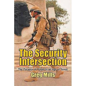 Security Intersection - The Paradox Of Power In An Age Of Terror by Gr