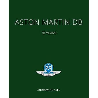 Aston Martin DB - 70 Years by Andrew Noakes - 9781781317136 Book